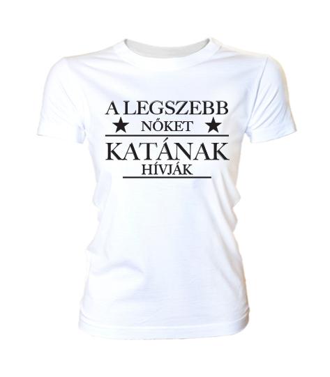 756aec789c A legszebb nőket így hívják (Női póló, bármilyen névvel kérhető ...